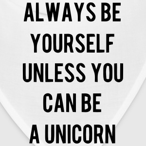 ALWAYS BE YOURSELF UNLESS YOU CAN BE A UNICORN :-) Caps - Bandana