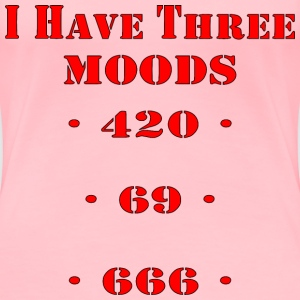 I Have 3 Moods 420, 69, 666  - Women's Premium T-Shirt