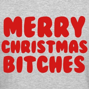 MERRY CHRISTMAS BITCHES Long Sleeve Shirts - Crewneck Sweatshirt