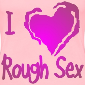 I (Heart) Love Rough Sex  - Women's Premium T-Shirt