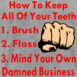 How To Keep All Your Teeth Mind Your Own Business  - Men's Premium T-Shirt