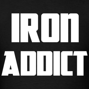 Iron Addict T-Shirts - Men's T-Shirt