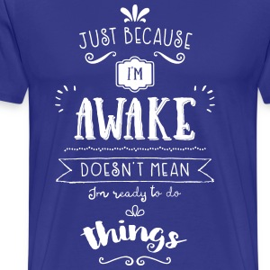 Just because I'm awake typography quote Men's Te - Men's Premium T-Shirt