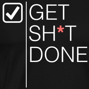 Get Sh*t done - Men's Premium T-Shirt