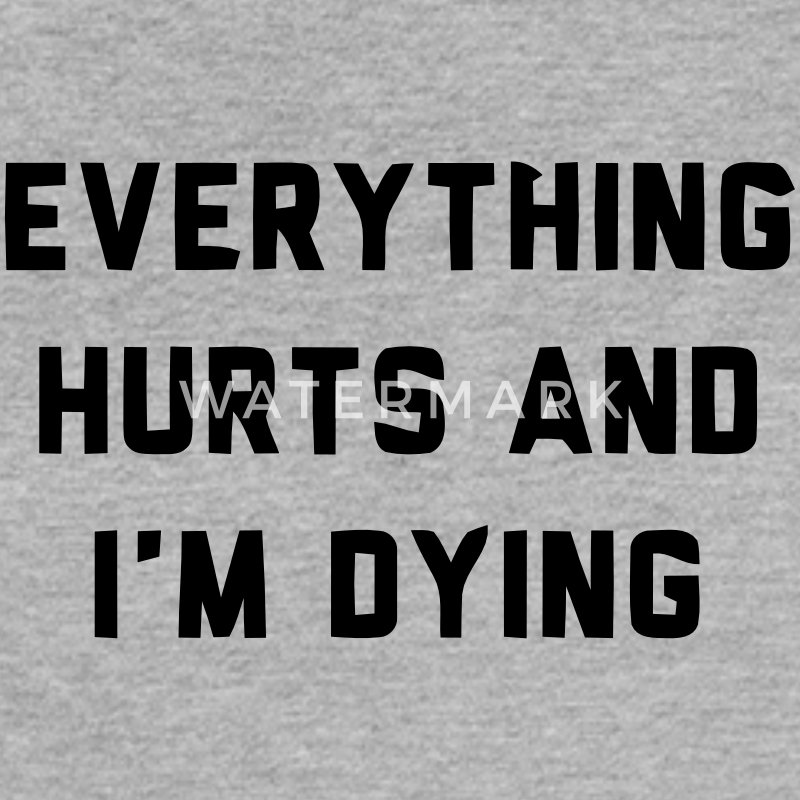 EVERYTHING HURTS AND I'M DYING Tanks - Women's Flowy Muscle Tank by Bella