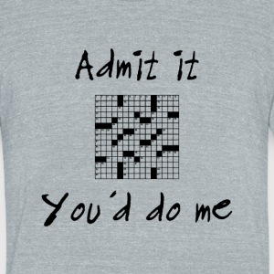 admit it you'd do me T-Shirts - Unisex Tri-Blend T-Shirt by American Apparel