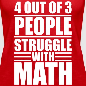 4 out of 3 people struggle with math Tanks - Women's Premium Tank Top
