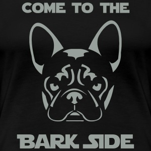 Womens French Bulldog Come to the Bark Side Tee - Women's Premium T-Shirt