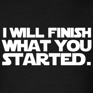 The Force Awakens - I Will Finish What You Started - Men's T-Shirt
