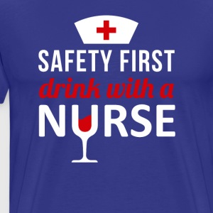 Safety First Drink with a Nurse T-shirt T-Shirts - Men's Premium T-Shirt