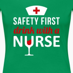 Safety First Drink with a Nurse T-shirt Women's T-Shirts
