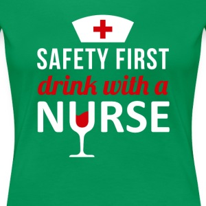 Safety First Drink with a Nurse T-shirt Women's T-Shirts - Women's Premium T-Shirt