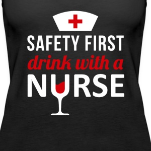 Safety First Drink with a Nurse T-shirt Tanks - Women's Premium Tank Top