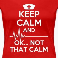 Keep calm and... ok not that calm Nurse T-shirt Women's T-Shirts