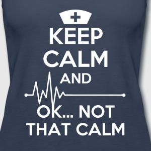 Keep calm and... ok not that calm Nurse T-shirt Tanks - Women's Premium Tank Top