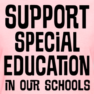 Support Special Education In Our Schools Women's T-Shirts - Women's T-Shirt