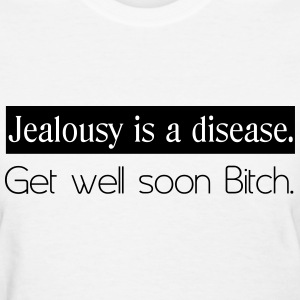 jealousy is a disease. Women's T-Shirts - Women's T-Shirt