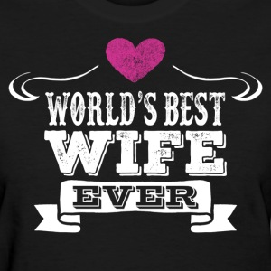 World's Best Wife Ever Women's T-Shirts - Women's T-Shirt