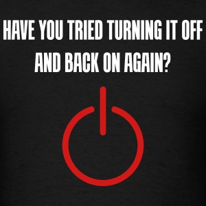 Have you tried turning it off and back on again - Men's T-Shirt
