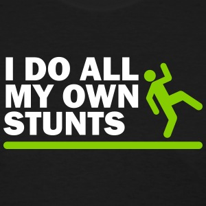 I do all my own stunts - Women's T-Shirt