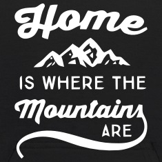 HOME IS WHERE THE MOUNTAINS ARE Sweatshirts