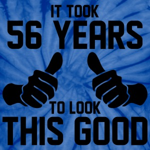 IT TOOK 56 YEARS TO LOOK THIS GOOD T-Shirts - Unisex Tie Dye T-Shirt