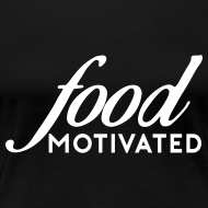 Design ~ Food Motivated - Womens