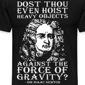 Dost Thou Even Hoist Heavy Objects T-Shirts - Men's Premium T-Shirt