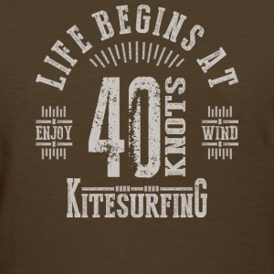 Life Begins at 40 Knots Kitesurfing - Women's T-Shirt