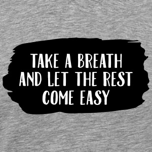 Take A Breath And Let The Rest Come Easy T-Shirts - Men's Premium T-Shirt