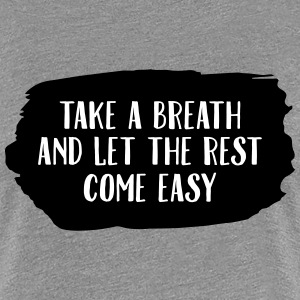 Take A Breath And Let The Rest Come Easy Women's T-Shirts - Women's Premium T-Shirt