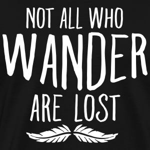 Not All Who Wander Are Lost T-Shirts - Men's Premium T-Shirt