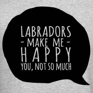 Labradors make me happy, you not so much - Crewneck Sweatshirt