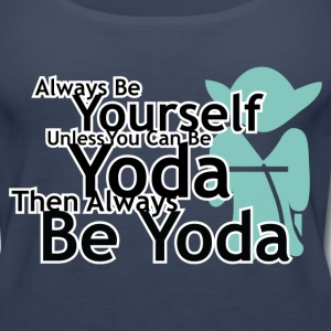 Always Be Yourself Unless You Can Be Yoda Tanks - Women's Premium Tank Top