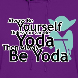 Always Be Yourself Unless You Can Be Yoda Hoodies - Women's Hoodie
