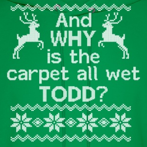 And WHY is the carpet all wet TODD? Hoodies - Men's Hoodie