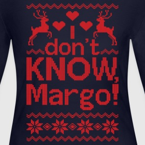 I Dont Know, Margo! Long Sleeve Shirts - Women's Long Sleeve Jersey T-Shirt