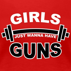 Girls Just Wanna Have Guns Gym Women's T-Shirts - Women's Premium T-Shirt
