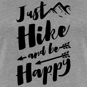 JUST HIKE AND BE HAPPY Women's T-Shirts - Women's Premium T-Shirt