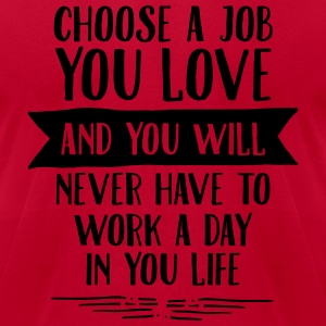 Choose A Job You Love And You WIll Never... T-Shirts - Men's T-Shirt by American Apparel