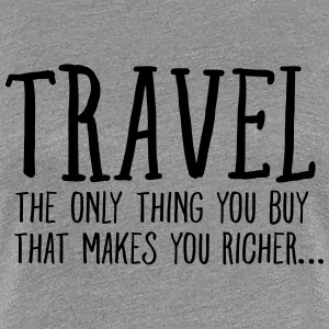 Travel - The Only Thing You Buy... Women's T-Shirts - Women's Premium T-Shirt