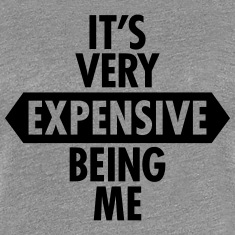 It's Very Expensive Being Me Women's T-Shirts