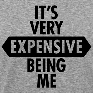 It's Very Expensive Being Me T-Shirts - Men's Premium T-Shirt