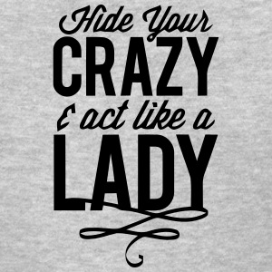 HIDE YOUR CRAZY & ACT LIKE A LADY Women's T-Shirts - Women's T-Shirt