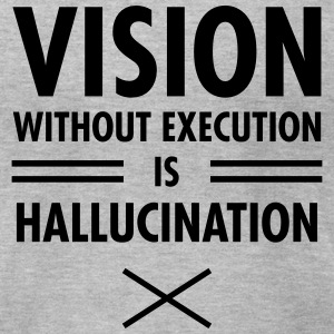 Vision Without Execution Is Hallucination T-Shirts - Men's T-Shirt by American Apparel