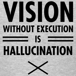 Vision Without Execution Is Hallucination Women's T-Shirts - Women's T-Shirt