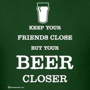 Keep Your Beer Closer Men's T-Shirt - Men's T-Shirt