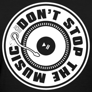 DON'T STOP THE MUSIC - Women's T-Shirt