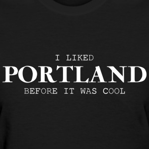i liked portland before it was cool Women's T-Shirts - Women's T-Shirt