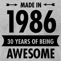 Made In 1986 - 30 Years Of Being Awesome T-Shirts